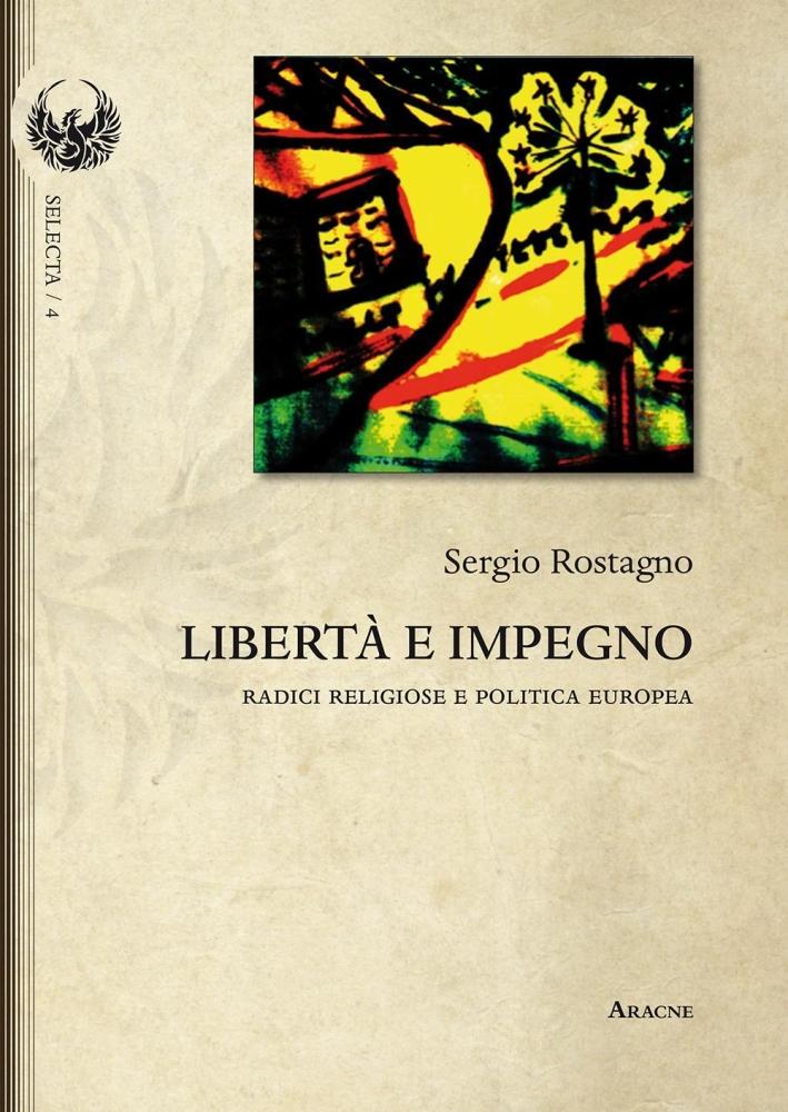Libertà e impegno. Radici religiose e politica europea