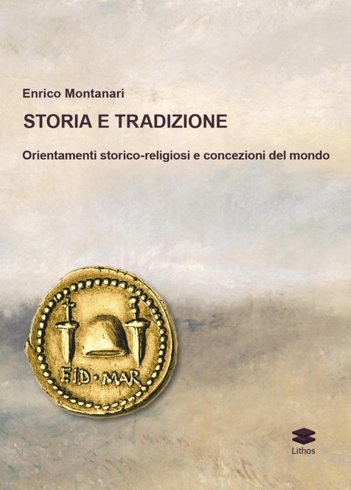 Storia e Tradizione. Orientamenti Storico-Religiosi e Concezioni del Mondo.