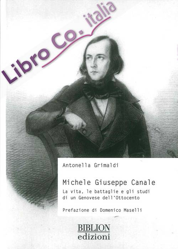 Michele Giuseppe Canale. La Vita, le Battaglie e gli Studi di un Genovese dell'Ottocento