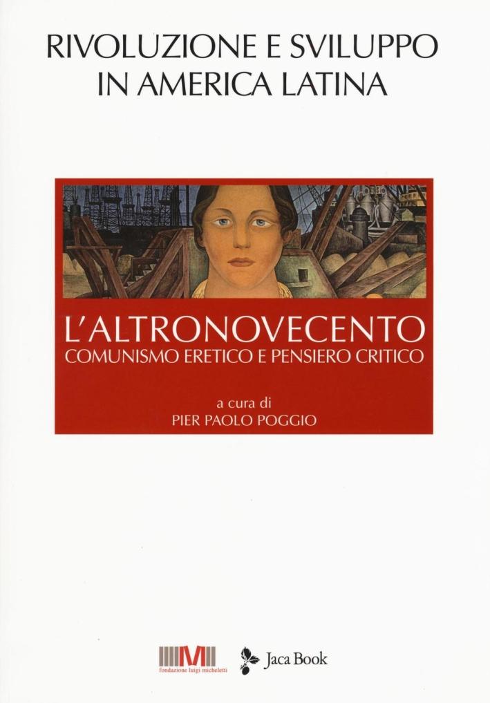 L'altronovecento. Comunismo eretico e pensiero critico. Vol. 4: Rivoluzione e sviluppo in America latina