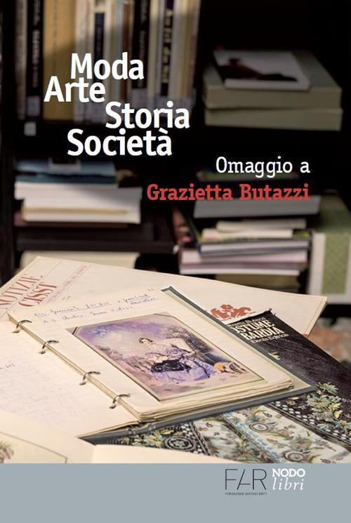 Moda arte storia società. Omaggio a Grazietta Butazzi.