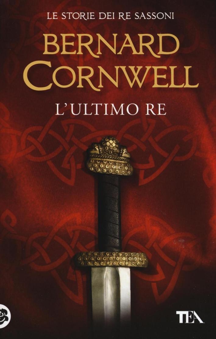 L'ultimo re. Le storie dei re sassoni. Vol. 1