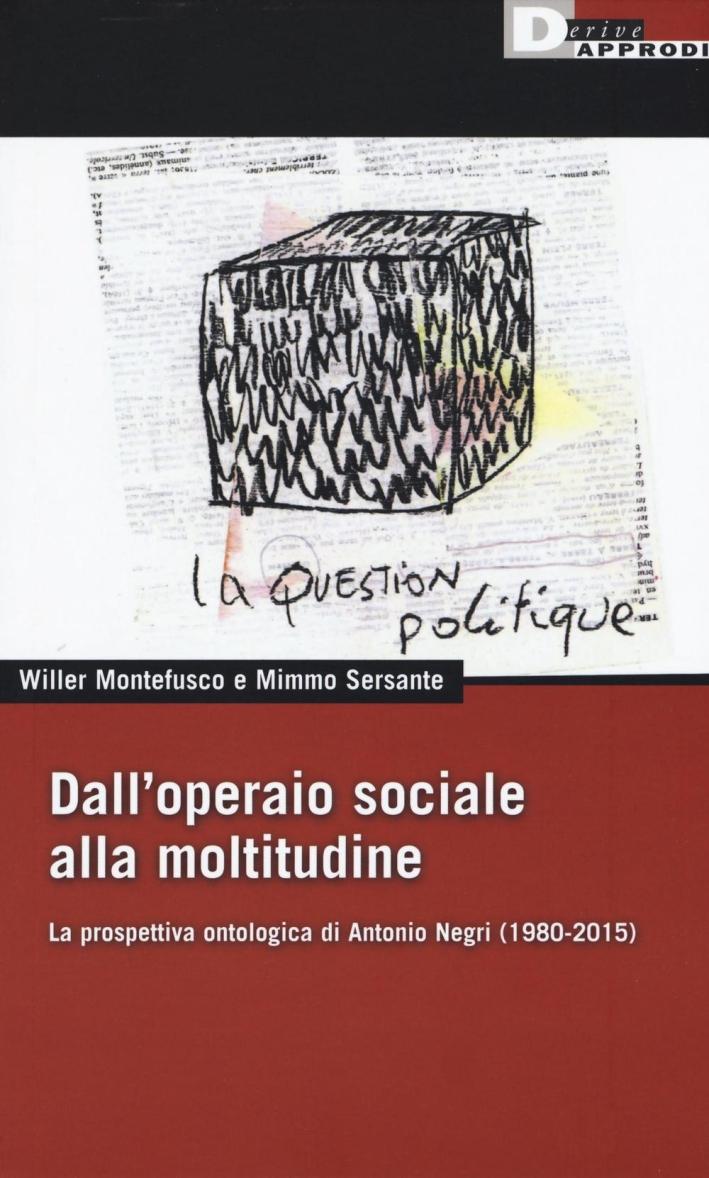 Dall'operaio sociale alla moltitudine. La prospettiva ontologica di Antonio Negri (1980-2015)