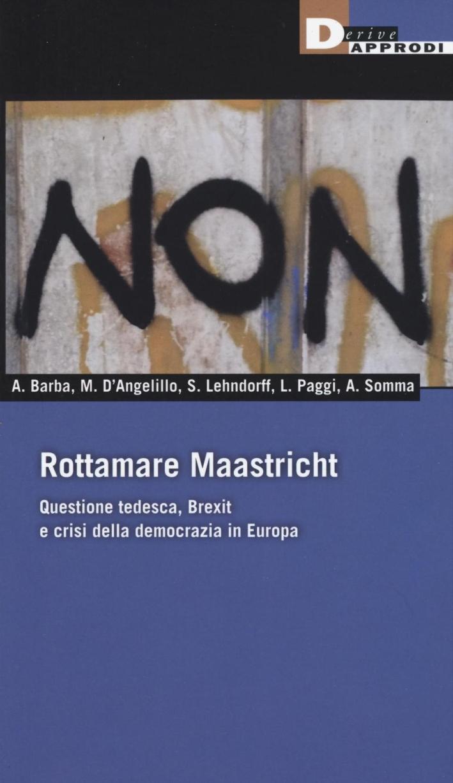 Rottamare Maastricht. Questione tedesca, Brexit e crisi della democrazia in Europa
