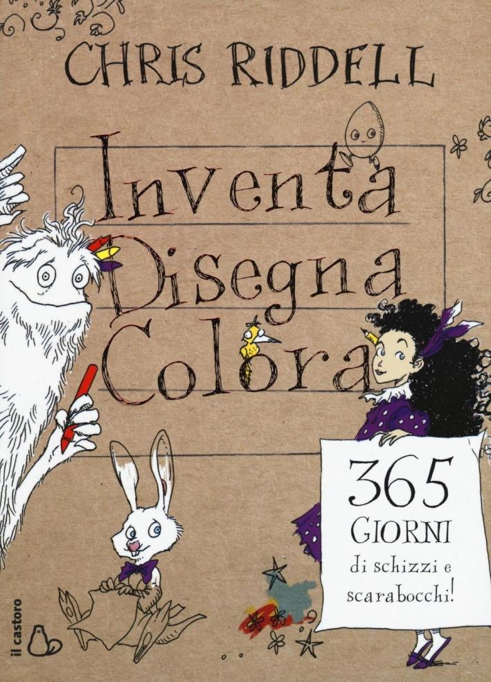 Inventa, disegna, colora. 365 giorni di schizzi e scarabocchi