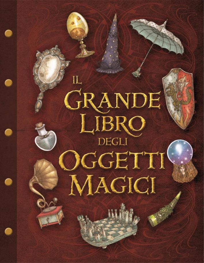 Il grande libro degli oggetti magici. Ediz. illustrata