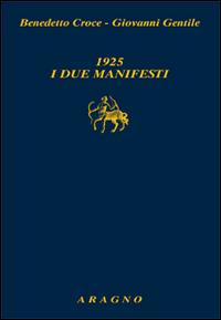 1925. I due manifesti. Il Manifesto degli intellettuali fascisti e il Manifesto degli intellettuali antifascisti