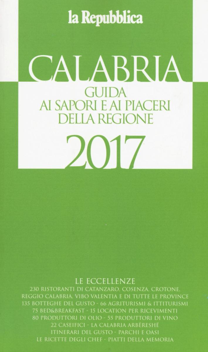 Calabria 2017. Guida ai sapori e ai piaceri della regione.