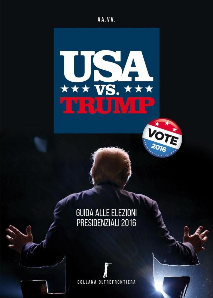 USA vs. Trump. Guida alle elezioni presidenziali 2016.