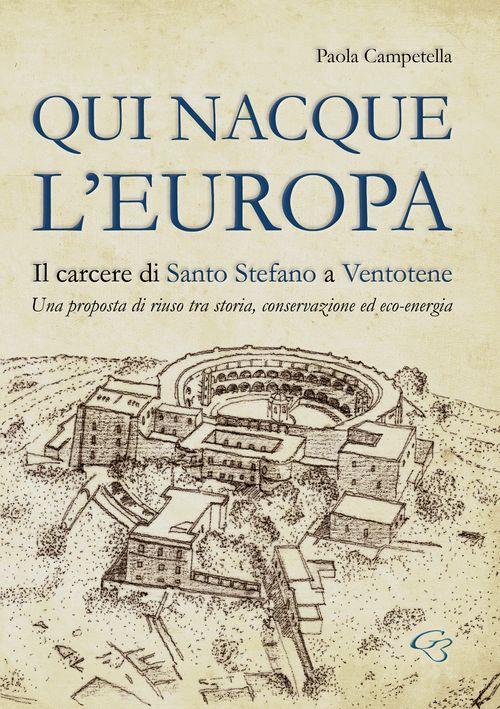 Qui nacque l'Europa. Il carcere di santo Stefano a Ventotene. Una proposta di riuso tra storia, conservazione ed eco-energia.