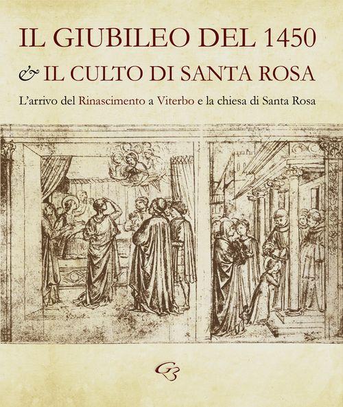 Il Giubileo del 1450 e il culto di santa Rosa. L'arrivo del Rinascimento a Viterbo e la chiesa di Santa Rosa.