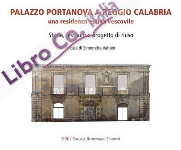 Palazzo Portanova a Reggio Calabria. Una residenza estiva vescovile. Storia, restauro e progetto di riuso.