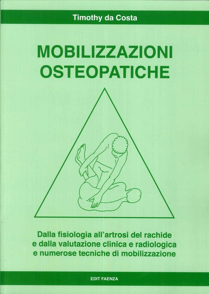 Mobilizzazioni Osteopatiche. Dalla Fisiologia all'Artrosi del Rachide e dalla Valutazione Clinica e Radiologica e Numerose Tecniche di Mobilizzazione.
