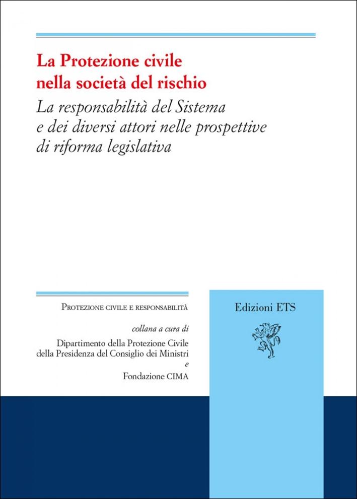 La protezione civile nella società del rischio. La responsabilità del Sistema e dei diversi attori nelle prospettive di riforma legislativa.