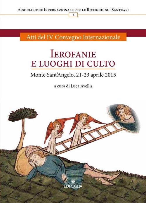 Ierofanie e luoghi di culto. Atti del IV convegno internazionale (Monte sant'Angelo, 21-23 aprile 2015)