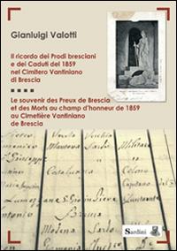 Il ricordo dei prodi bresciani e dei caduti del 1859 nel cimitero Vantiniano di Brescia. Testo francese a fronte.