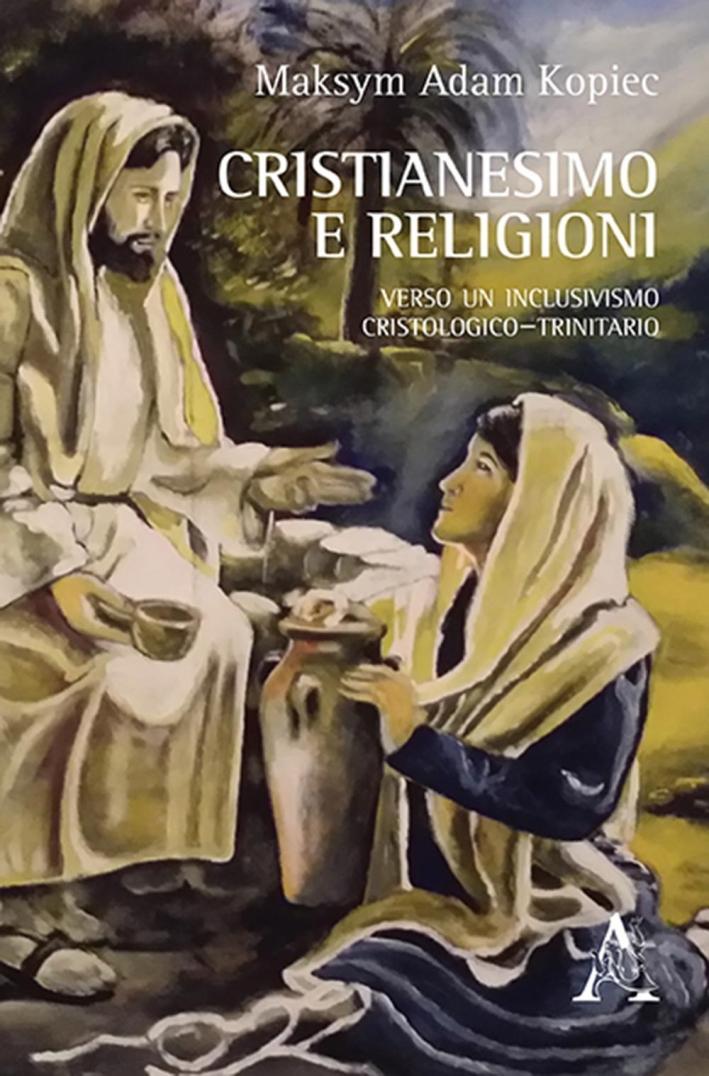 Cristianesimo e religioni. Verso un inclusivismo cristologico-trinitario.