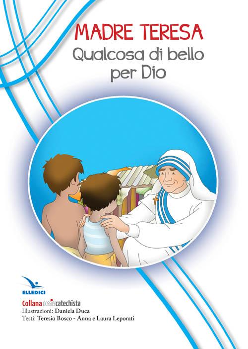 Madre Teresa. Qualcosa di bello per Dio.