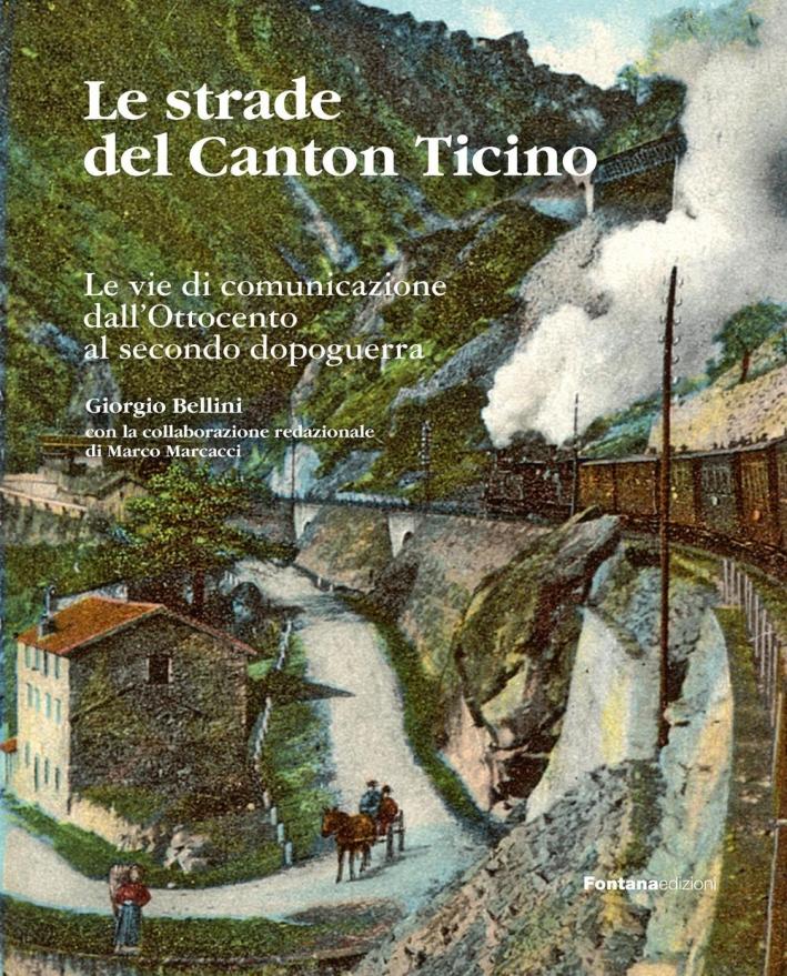Le strade del Canton Ticino. Le vie di comunicazione dall'Ottocento al secondo dopoguerra.