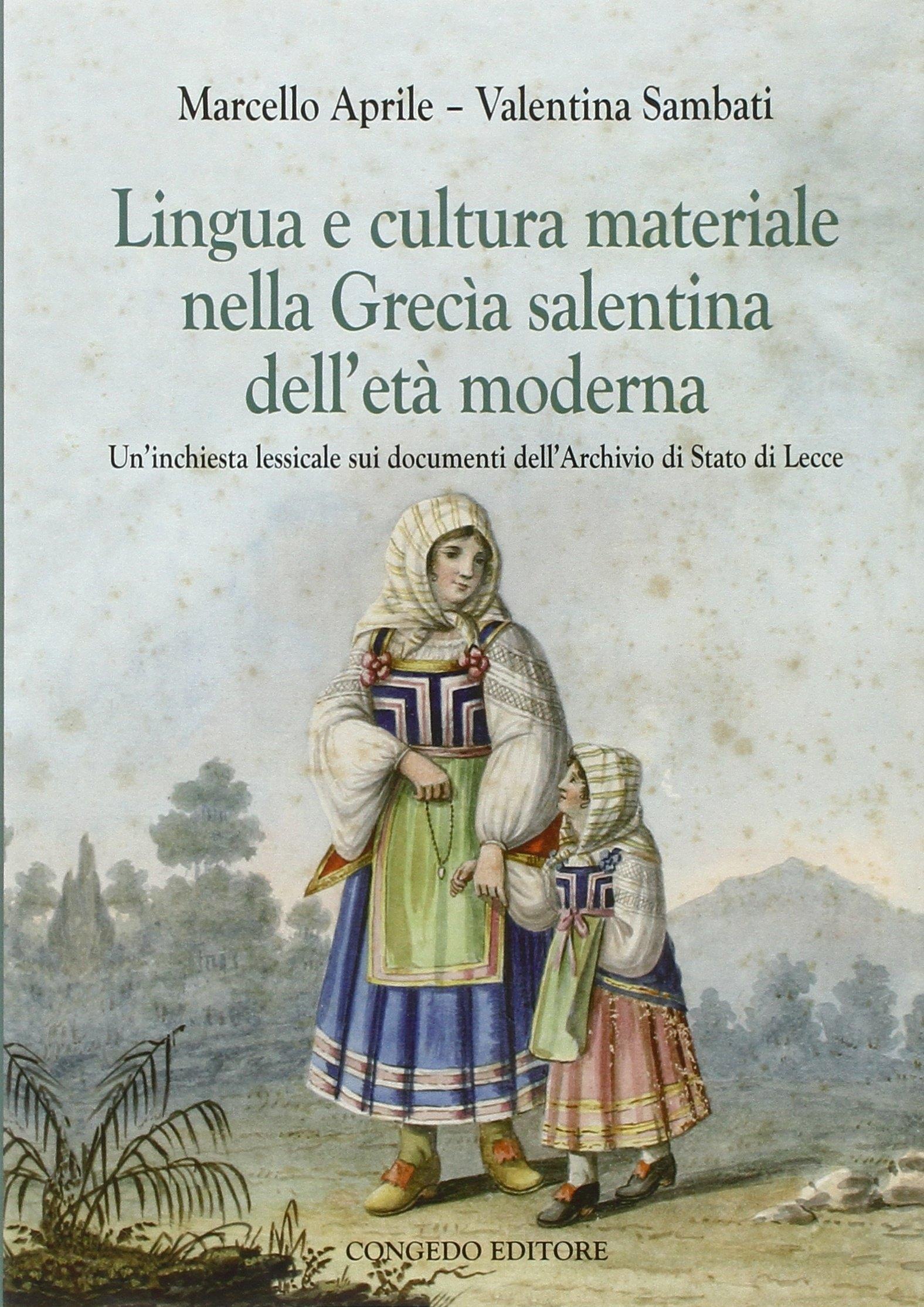 Lingua e cultura materiale nella Grecia salentina dell'età moderna. Un'inchiesta lessicale sui documenti dell'archivio di stato di Lecce.