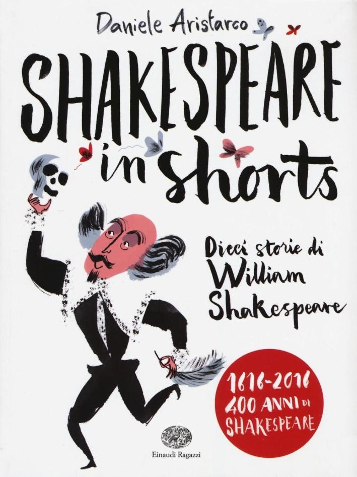 Shakespeare in shorts. Dieci storie di William Shakespeare.