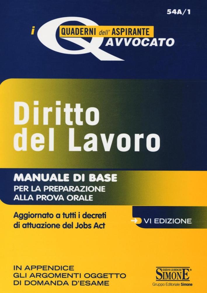 Diritto del lavoro. Manuale di base per la preparazione alla prova orale. Aggiornato a tutti i decreti di attuazione del jobs act