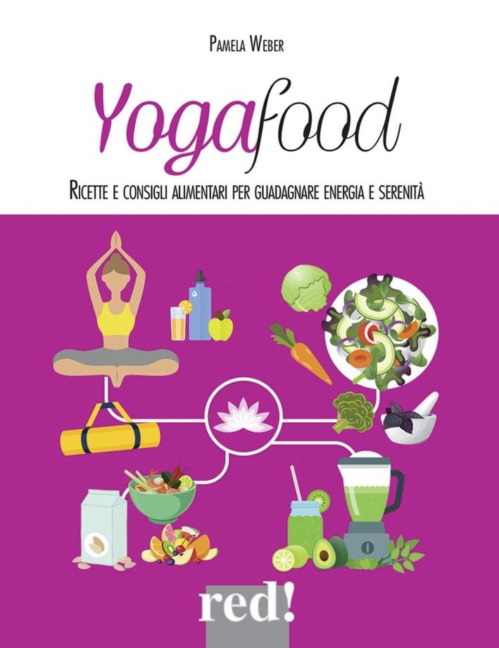 Yogafood. Ricette e consigli alimentari per guadagnare energia e serenità. Ediz. illustrata