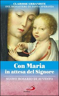 Con Maria in attesa del Signore. Nuovo rosario di avvento.