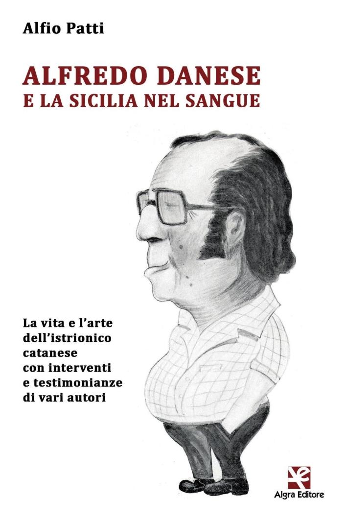 Alfredo Danese e la Sicilia nel sangue. La vita e l'arte dell'istrionico catanese con interventi e testimonianze di vari autori.