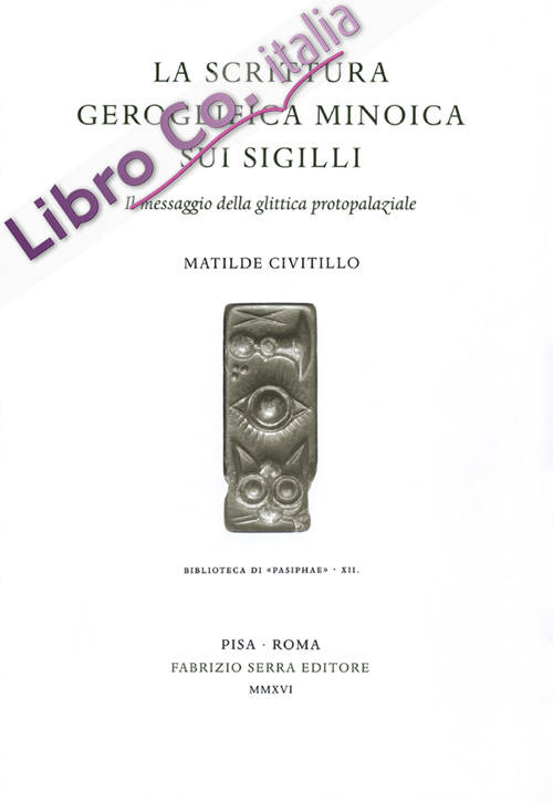 La scrittura geroglifica minoica sui sigilli. Il messaggio della glittica protopalaziale.