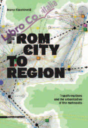 From City to Region. Transformations and the Urbanization of the Metropolis.