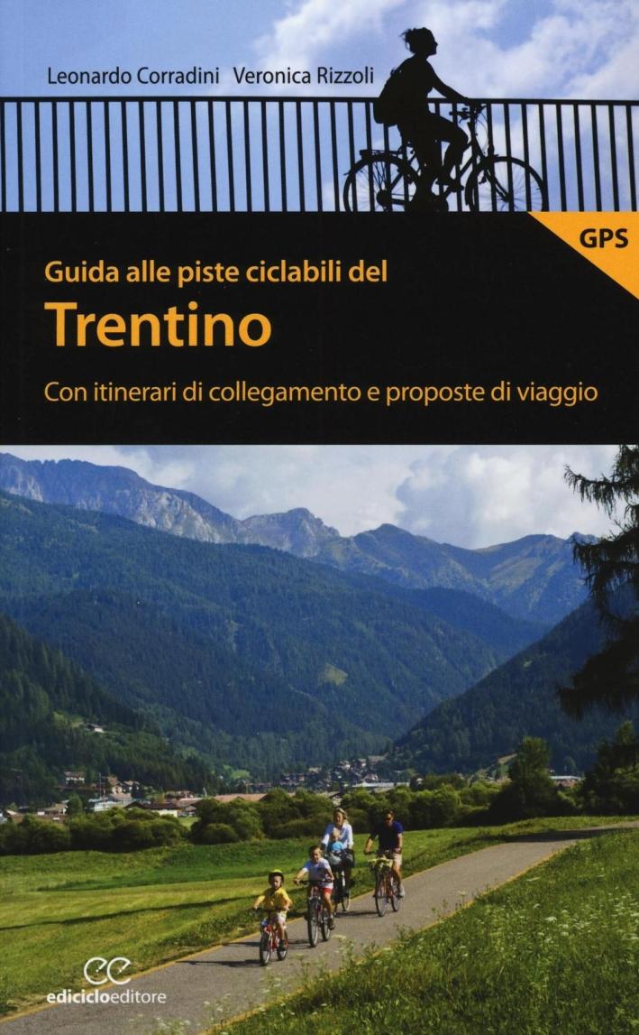 Guida alle piste ciclabili del Trentino. Con itinerari di collegamento e proposte di viaggio.