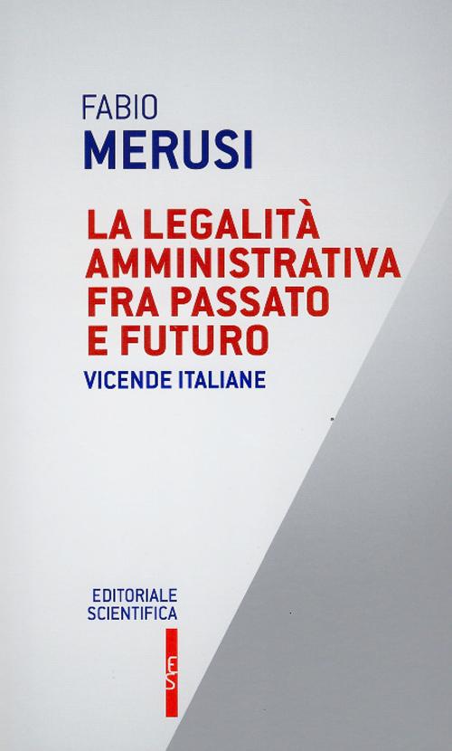 La legalità amministrativa fra passato e futuro. Vicende italiane.