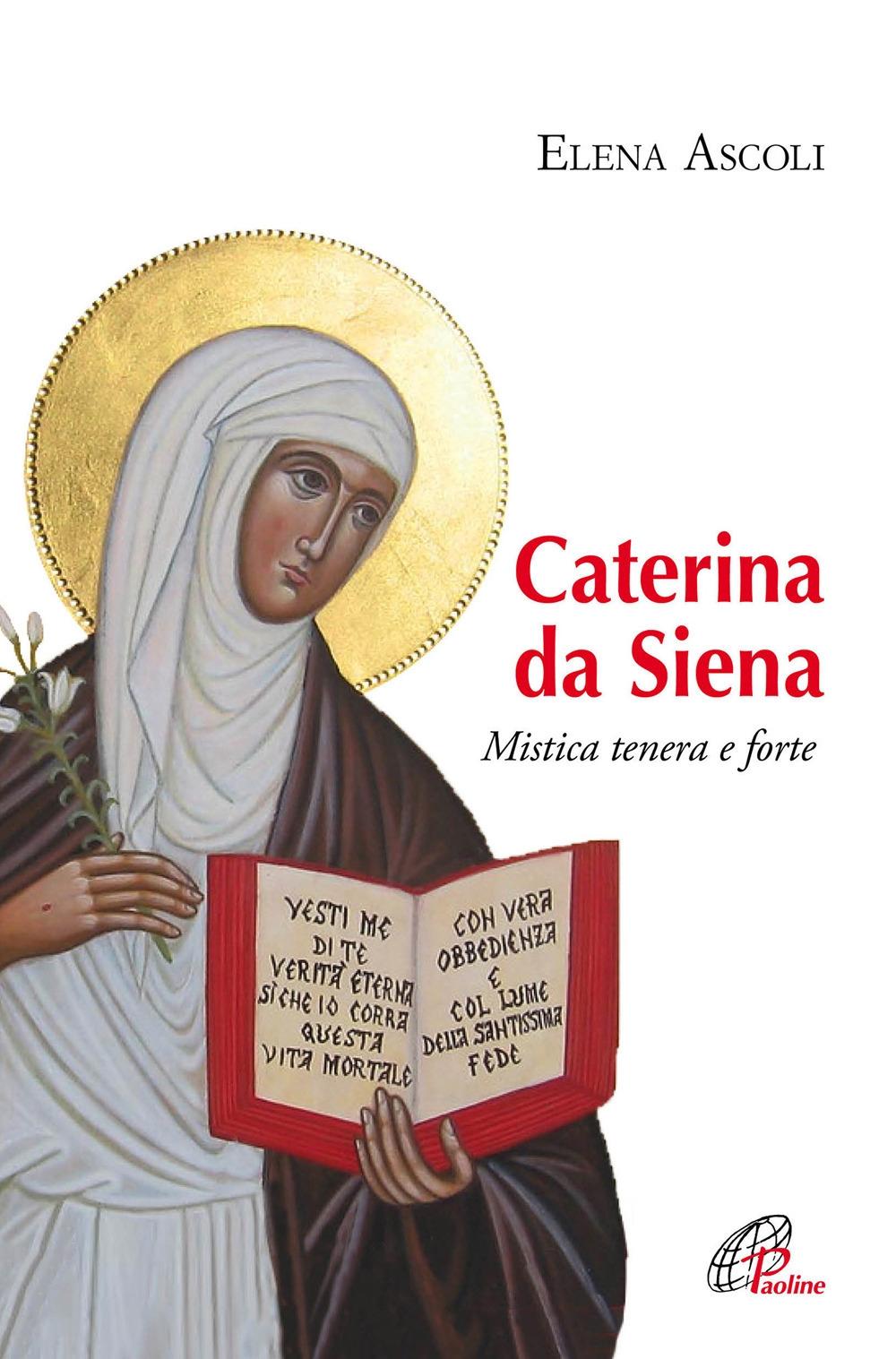 Caterina da Siena. Mistica tenera e forte.