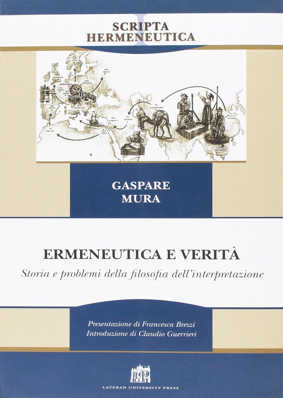 Ermeneutica e verità. Storia e problemi della filosofia dell'interpretazione.