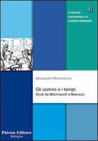 Gli uomini e i tempi. Studi da Machiavelli a Malvezzi.