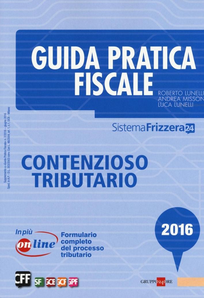 Guida Pratica Fiscale. Contenzioso Tributario 2016.