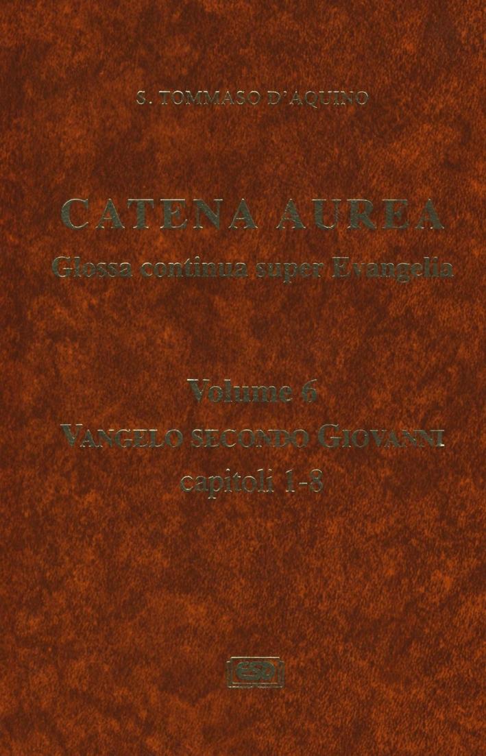 Catena aurea. Glossa continua super evangelia. Testo latino a fronte. Vol. 6: Vangelo secondo Giovanni. Capitoli 1-8.