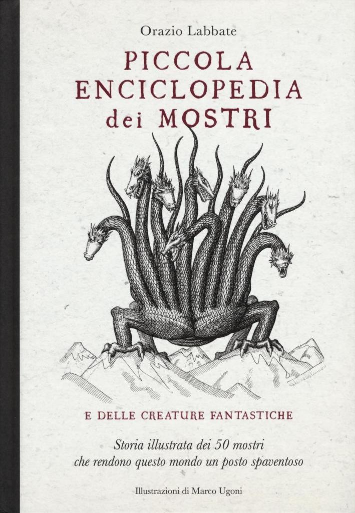 Piccola enciclopedia dei mostri e delle creature fantastiche. Storia illustrata dei 50 mostri che rendono questo mondo un posto spaventoso.