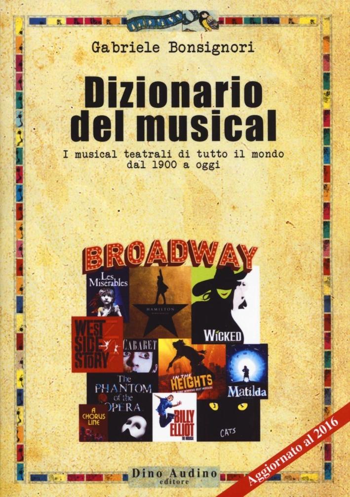 Dizionario del musical. I musical teatrali di tutto il mondo dal 1900 ad oggi