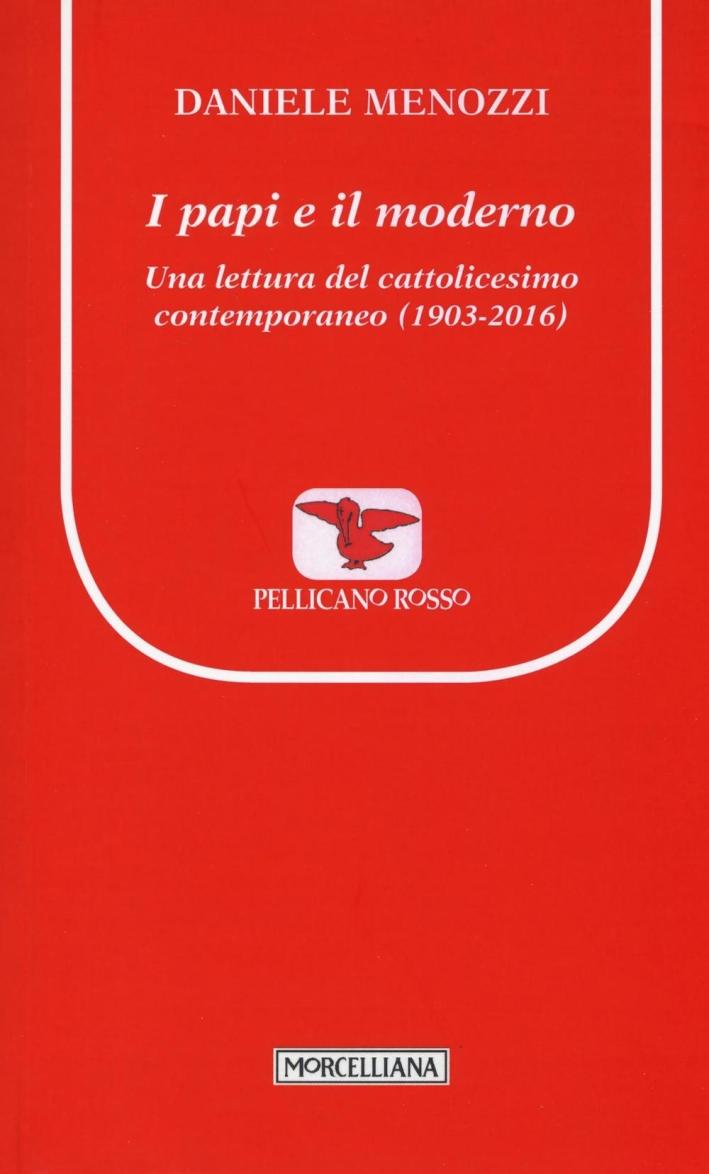 I papi e il moderno. Una lettura del cattolicesimo contemporaneo (1903-2016).