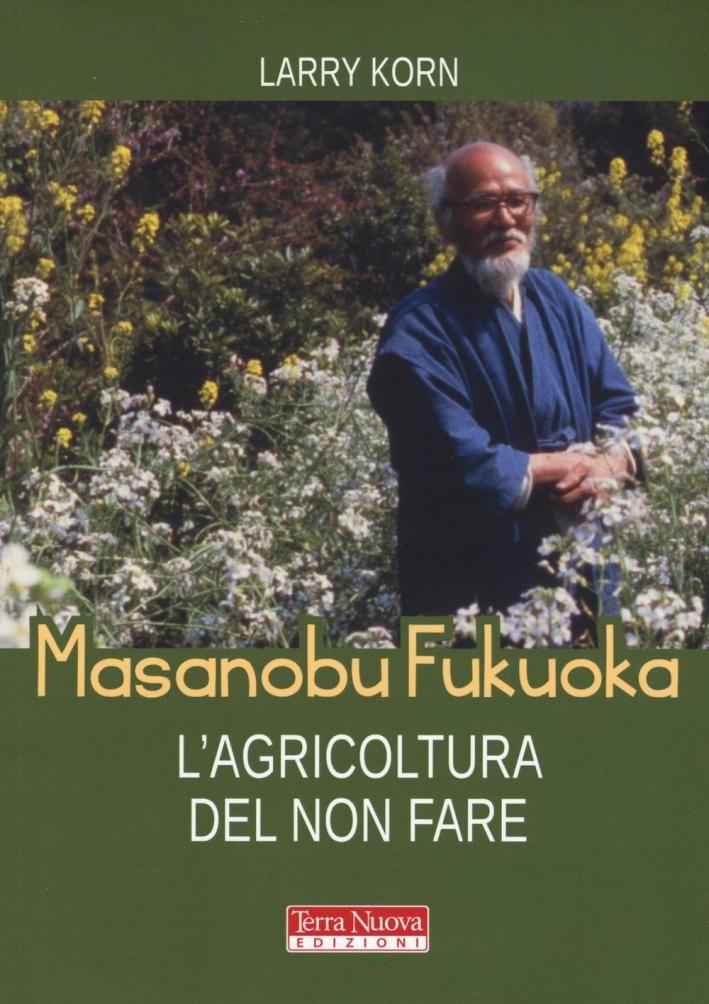 Masanobu Fukuoka: l'agricoltura del non fare.