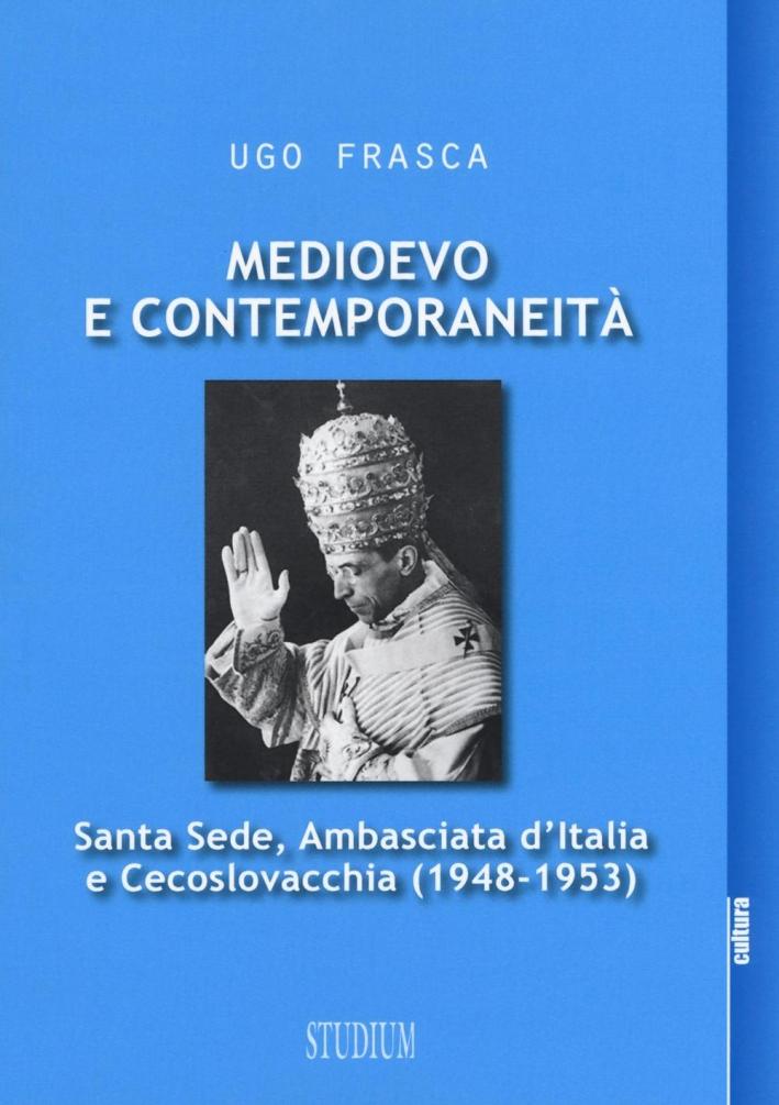 Medioevo e contemporaneità. Santa Sede, ambasciata d'Italia e Cecoslovacchia (1948-1953).