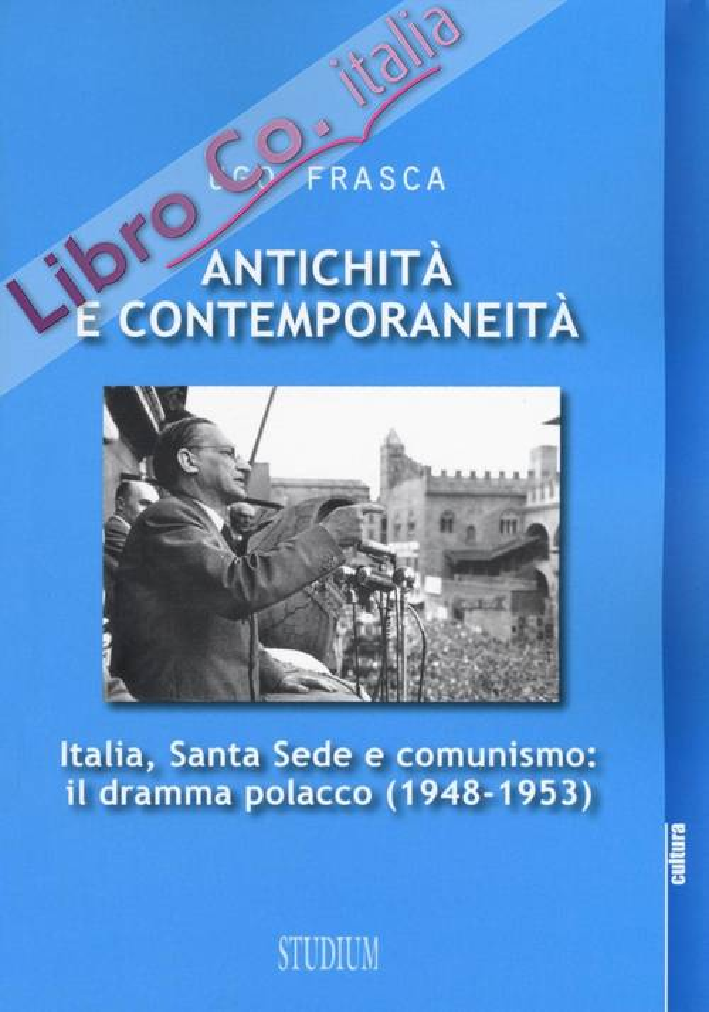Antichità e contemporaneità. Santa Sede, Italia e comunismo. Il dramma polacco (1948-1953).