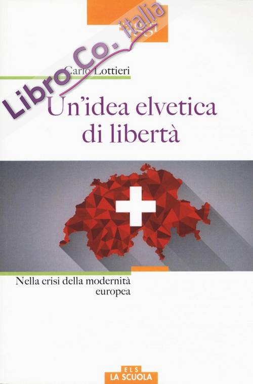Un'idea elvetica di libertà. Nella crisi dell'Europa.