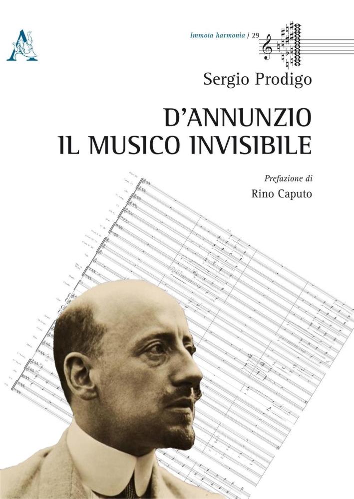 D'Annunzio. Il musico invisibile.