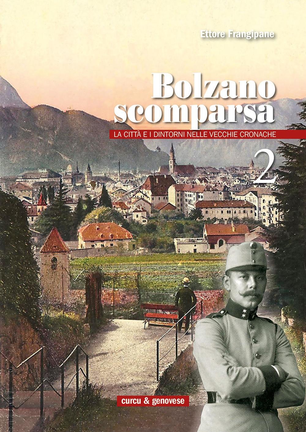 Bolzano Scomparsa. La Città e i Dintorni nelle Vecchie Cronache. Vol. 2.