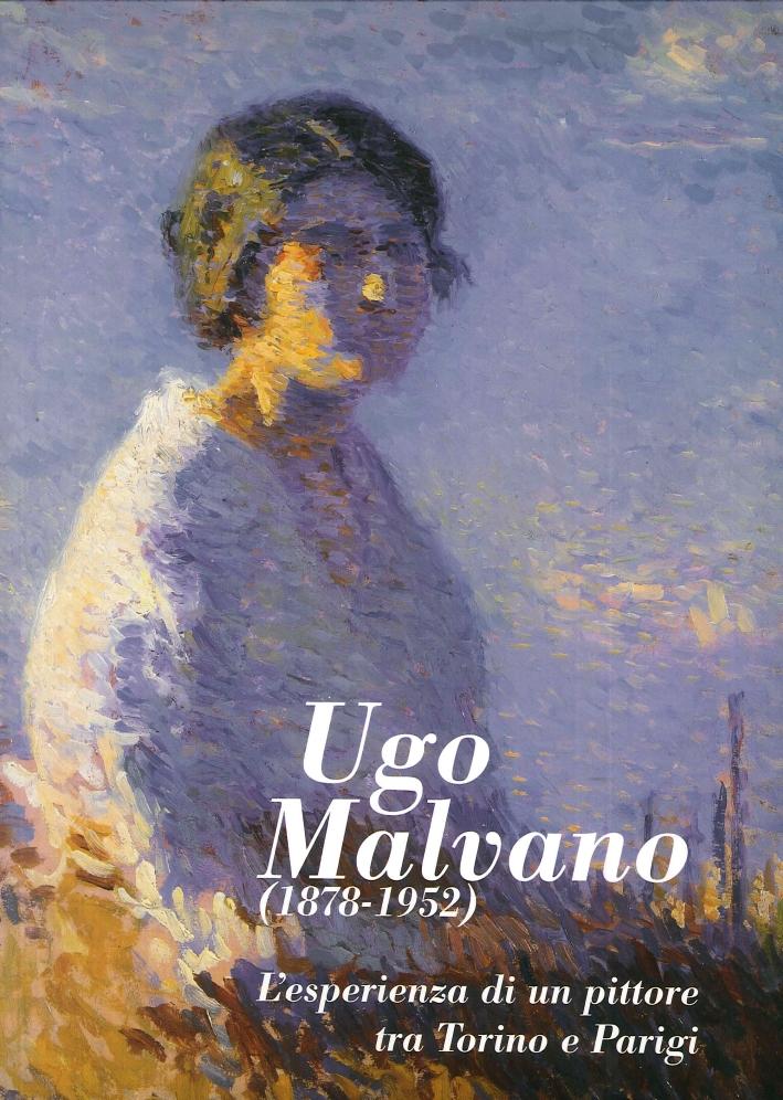 Ugo Malvano (1878-1952). L'Esperienza di un Pittore fra Torino e Parigi.