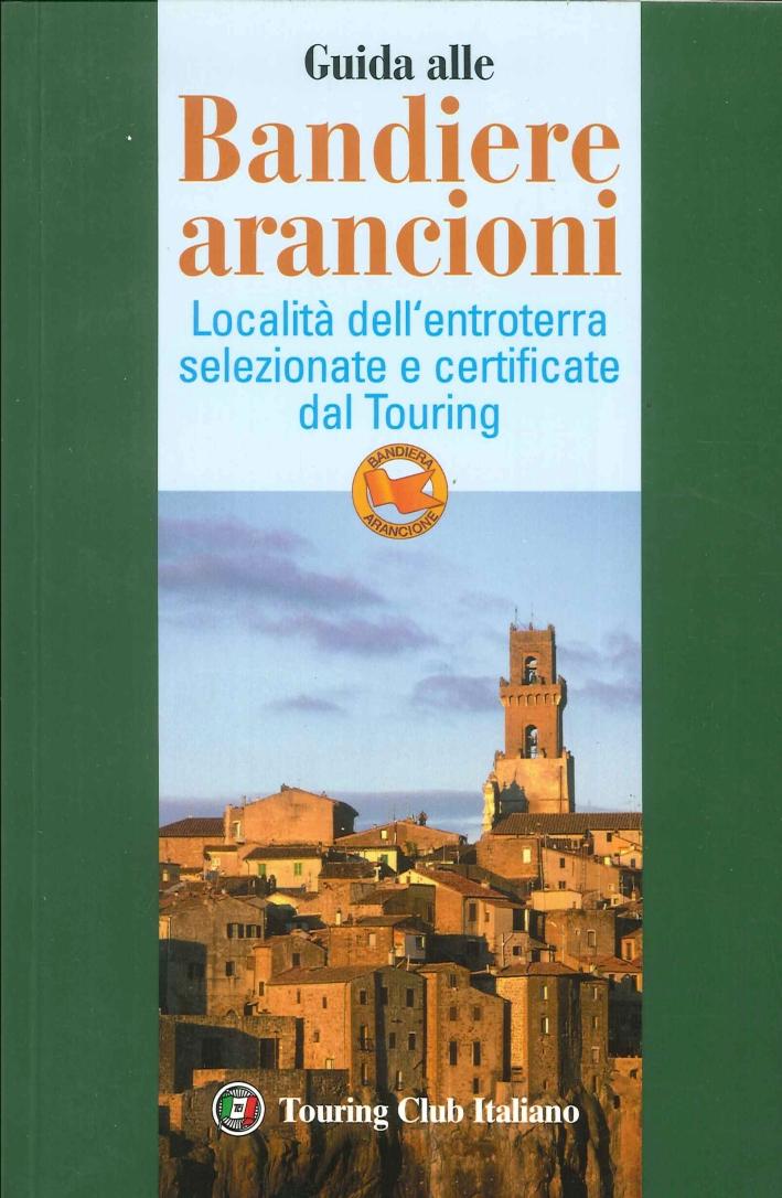 Guida alle Bandiere Arancioni. Località dell'Entroterra Selezionate e Certificate dal Touring.