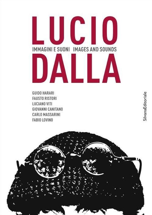 Lucio Dalla. Immagini e suoni. Images and Sounds.
